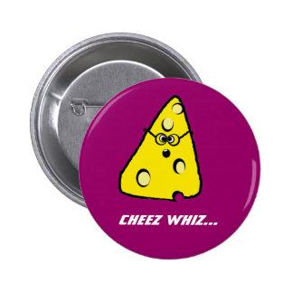 cheez whiz, Cheez whiz... 6 Cm Round Badge