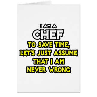 Chef .. Assume I Am Never Wrong Greeting Card