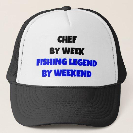 Chef by Week Fishing Legend By Weekend Trucker