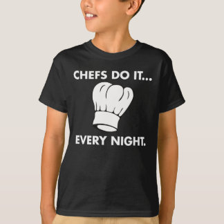 Chefs Do It... Every Night T-Shirt