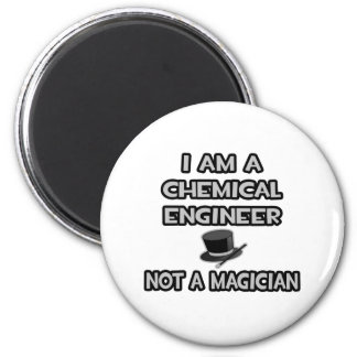 Chemical Engineer ... Not A Magician Refrigerator Magnet