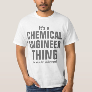 Chemical Engineer thing you wouldn't understand T-Shirt