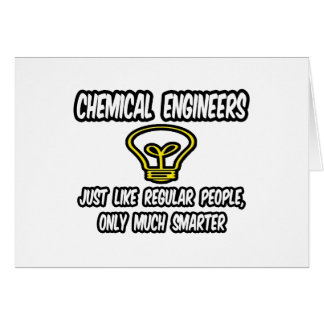 Chemical Engineers..Regular People, Only Smarter Card