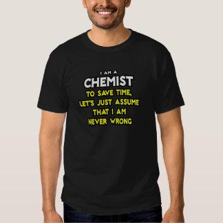 Chemist...Assume I Am Never Wrong T-shirt