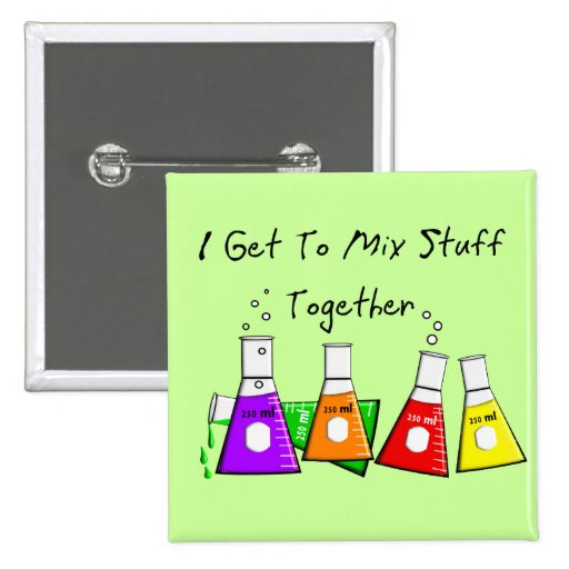 """Chemist """"I Get To Mix Stuff Together"""" Funny Gifts Button"""