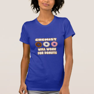 Chemist .. Will Work For Donuts T-Shirt