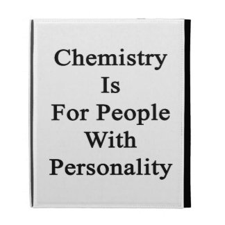 Chemistry Is For People With Personality iPad Folio Covers