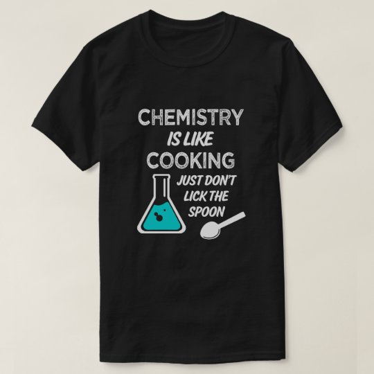 Chemistry is like cooking just don't lick spoon