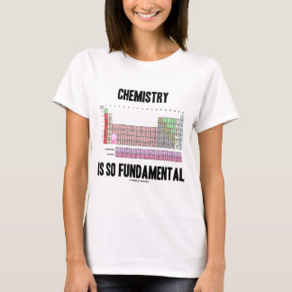 Chemistry Is So Fundamental (Periodic Table) T-Shirt
