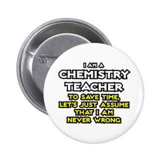 Chemistry Teacher...Assume I Am Never Wrong 6 Cm Round Badge