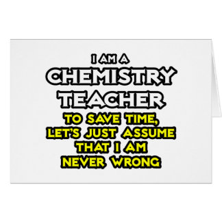 Chemistry Teacher...Assume I Am Never Wrong Card