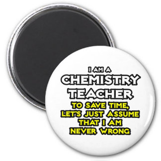 Chemistry Teacher...Assume I Am Never Wrong Refrigerator Magnet
