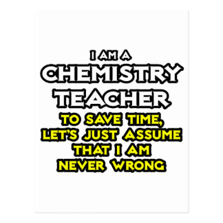 Chemistry Teacher...Assume I Am Never Wrong Post Card