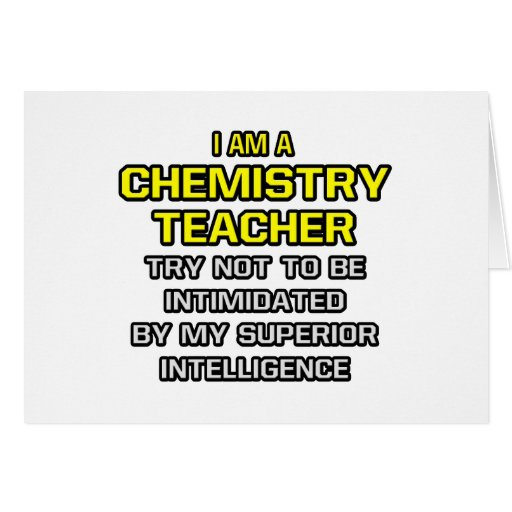 Chemistry Teacher...Superior Intelligence Greeting Card