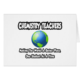 Chemistry Teachers...World a Better Place Card