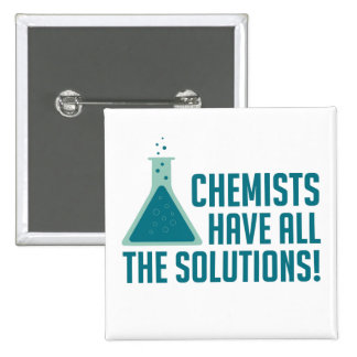 Chemists Have All The Solutions Buttons