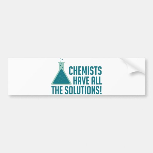 Chemists Have All The Solutions Bumper Stickers