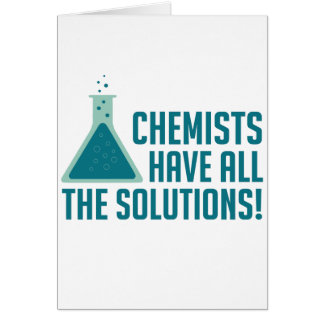 Chemists Have All The Solutions Greeting Card