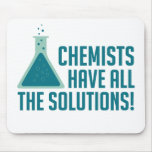 Chemists Have All The Solutions Mouse Pad
