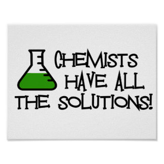 Chemists Have All The Solutions Poster
