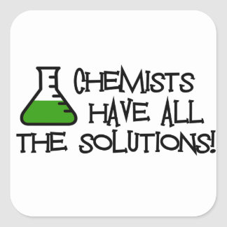 Chemists Have All The Solutions Square Sticker