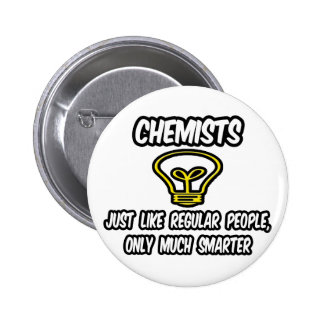 Chemists...Like Regular People, Only Smarter 6 Cm Round Badge