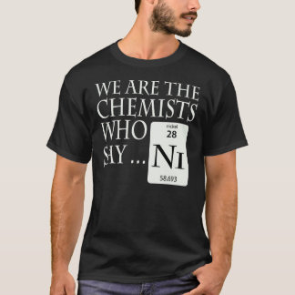 Chemists who say Ni T-Shirt