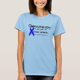 Chemotherapy: Not just for cancer patients T-Shirt