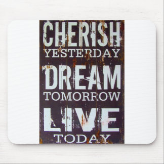 Cherish Yesterday Dream Tomorrow Live Today Mouse Pad