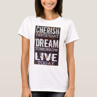 Cherish Yesterday Dream Tomorrow Live Today T-Shirt