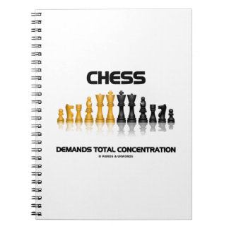 Chess Demands Total Concentration (Chess Set) Spiral Notebooks
