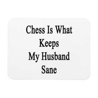 Chess Is What Keeps My Husband Sane Rectangle Magnet