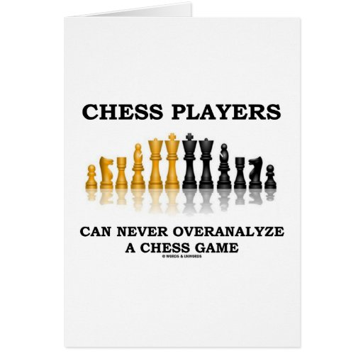 Chess Players Can Never Overanalyze A Chess Game Greeting Cards