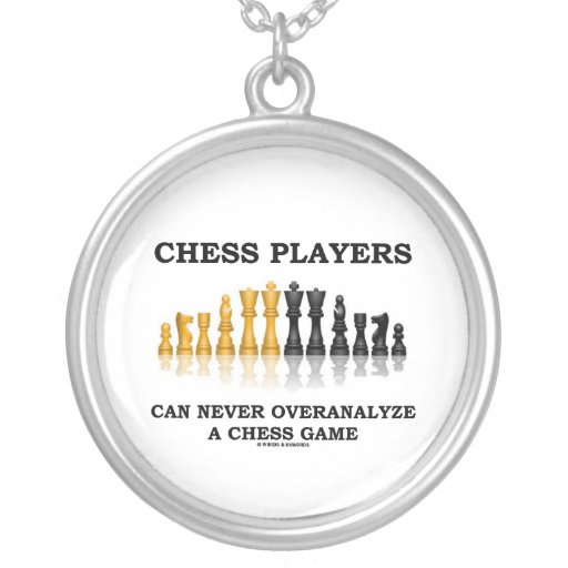 Chess Players Can Never Overanalyze A Chess Game Custom Jewelry