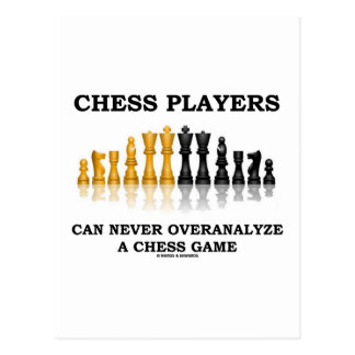 Chess Players Can Never Overanalyze A Chess Game Postcard