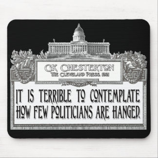 Chesterton Quote: Too Few Politicians Hanged! Mouse Pad
