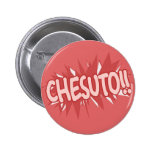 Chesuto!! Pinback Button