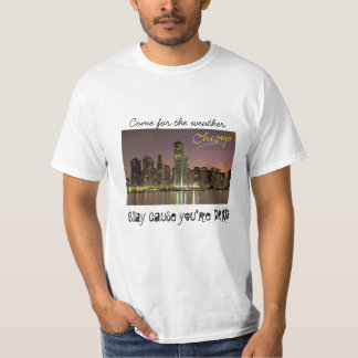 Chicago - Come for the weather T-Shirt