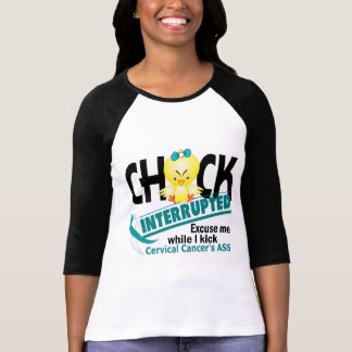 Chick Interrupted 2 Cervical Cancer T-Shirt