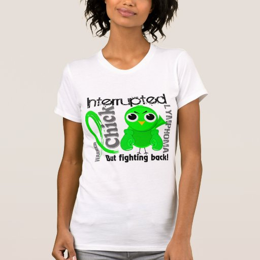 Chick Interrupted 3 Lymphoma T-shirt