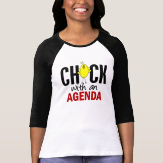 Chick With An Agenda T Shirts