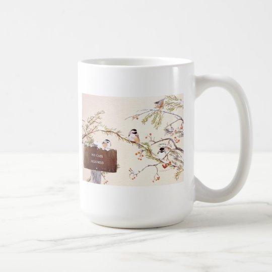 """Chickadee gathering """"No Cats Allowed"""" Coffee Mug"""