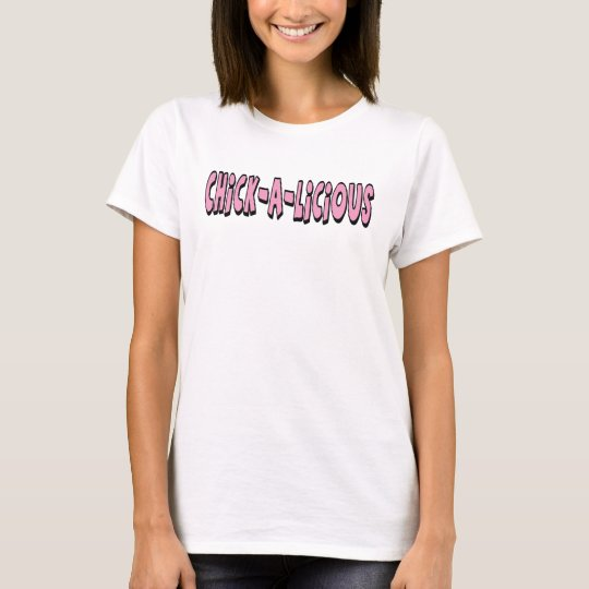 Chickalicious! T-Shirt