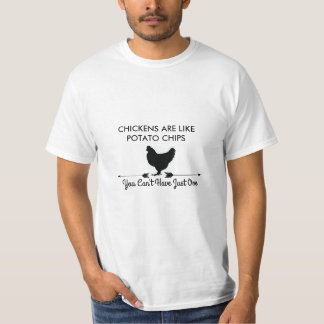 Chickens are like Potato Chips T-Shirt