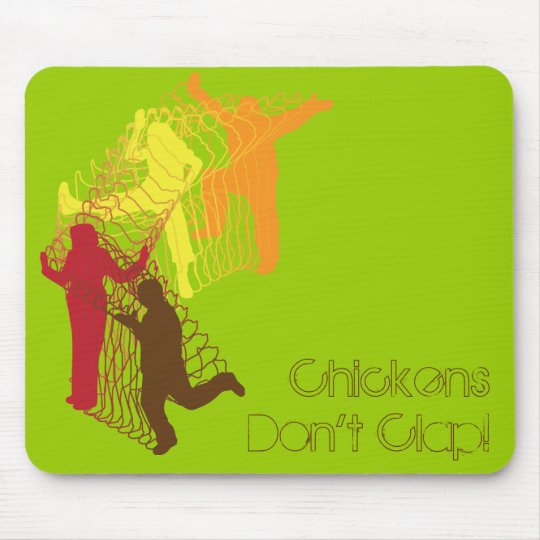 Chickens Don't Clap! Mouse Mat