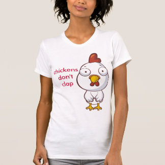 chickens don't clap tshirt