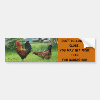 chickens, Don't follow to close... You may get ... Bumper Sticker