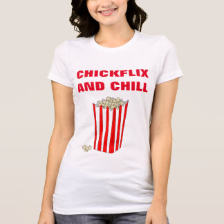 """""""CHICKFLIX AND CHILL"""" T-SHIRT"""