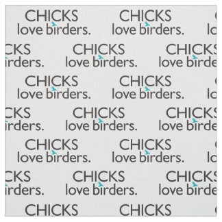 Chicks Love Birders Fabric