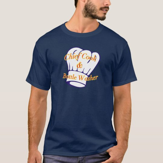 Chief Cook & Bottle Washer T-Shirt